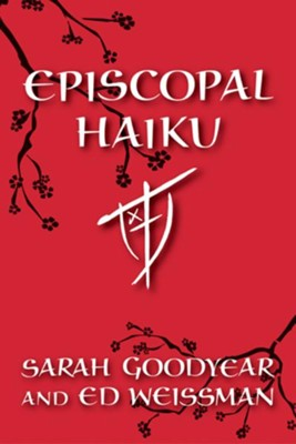 Episcopal Haiku - eBook  -     By: Sarah Goodyear, Ed Weissman
