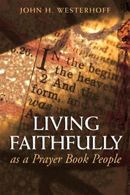 Living Faithfully as a Prayer Book People - eBook  -     By: John H. Westerhoff III