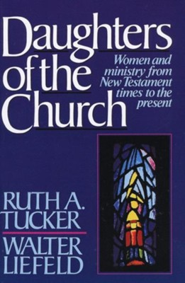 Daughters of the Church: Women and ministry from New Testament times to the present - eBook  -     By: Ruth Tucker