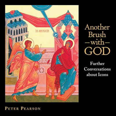 Another Brush with God: Further Conversations about Icons - eBook  -     By: Peter Pearson