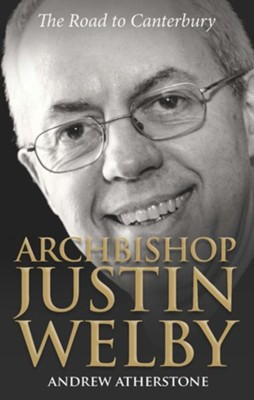 Archbishop Justin Welby: The Road to Canterbury - eBook  -     By: Andrew Atherstone