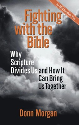 Fighting with the Bible: Why Scripture Divides Us and How It Can Bring Us Together - eBook  -     By: Donn Morgan