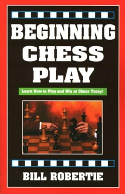 Beginning Chess Play, 2nd Edition   -     By: Bill Robertie