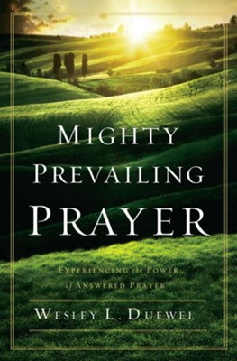 Mighty Prevailing Prayer: Experiencing the Power of Answered Prayer - eBook  -     By: Wesley L. Duewel
