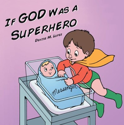 If God Was a Superhero - eBook  -     By: Denise Lopez