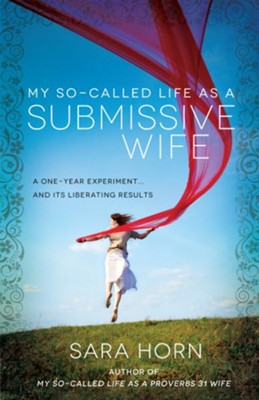 My So-Called Life as a Submissive Wife: A One-Year Experiment...and Its Liberating Results - eBook  -     By: Sara Horn