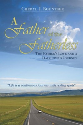 A Father of the Fatherless: The Father's Love and a Daughter's Journey - eBook  -     By: Cheryl Rountree