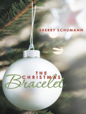 The Christmas Bracelet - eBook  -     By: Sherry Schumann
