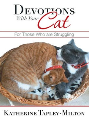 Devotions With Your Cat: For Those Who are Struggling - eBook  -     By: Katherine Tapley-Milton