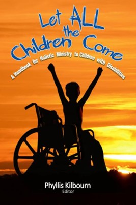 Let All the Children Come: A Handbook for Holistic Ministry to Children with Disabilities - eBook  -     Edited By: Phyllis Kilbourn     By: Phyllis Kilbourn(Ed.)