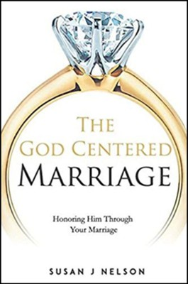 The God Centered Marriage: Honoring Through Your  Marriage  -     By: Susan Nelson