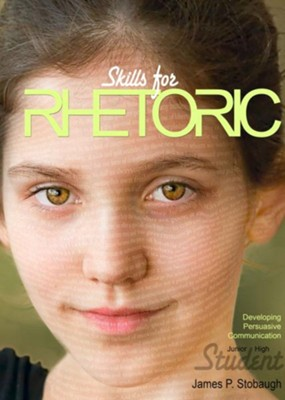 Skills for Rhetoric (Student): Developing Persuasive Communication - eBook  -     By: James Stobaugh