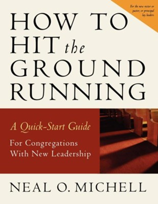 How to Hit the Ground Running: A Quick-Start Guide for Congregations with New Leadership - eBook  -     By: Neal Michell
