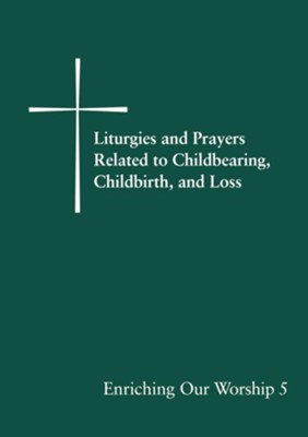 Enriching Our Worship 5: Liturgies and Prayers Related to Childbearing, Childbirth, and Loss - eBook  -     By: Church Publishing