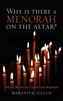 Why is There a Menorah on the Altar?: Jewish Roots of Christian Worship - eBook  -     By: Meredith Gould