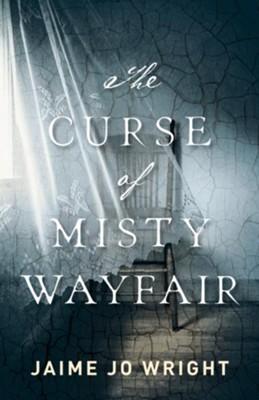 The Curse of Misty Wayfair  -     By: Jaime Jo Wright