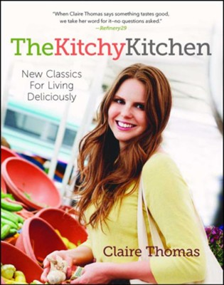 The Kitchy Kitchen: 200 Recipes for the Young and Hungry - eBook  -     By: Claire Thomas