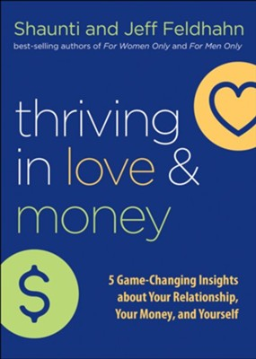 Thriving in Love and Money: 5 Game-Changing Insights About Your Relationship, Your Money, and Yourself  -     By: Shaunti Feldhahn, Jeff Feldhahn