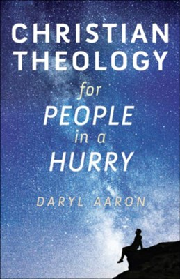 Christian Theology for People in a Hurry  -     By: Daryl Aaron