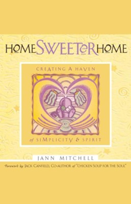 Home Sweeter Home: Creating a Haven of Simplicity & Spirit  -     By: Jann Mitchell