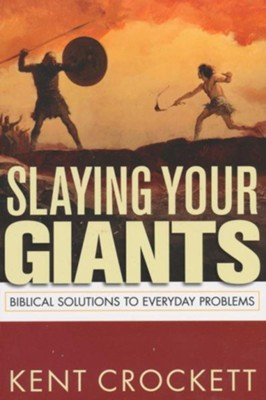 Slaying Your Giants: Biblical Solutions to Everyday Problems - eBook  -     By: Kent Crockett