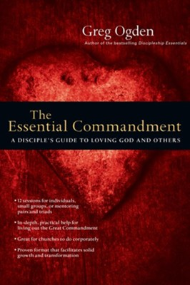 The Essential Commandment: A Disciple's Guide to Loving God and Others - eBook  -     By: Greg Ogden