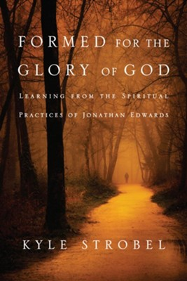 Formed for the Glory of God: Learning from the Spiritual Practices of Jonathan Edwards - eBook  -     By: Kyle Strobel