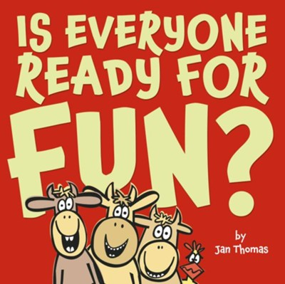 Is Everyone Ready for Fun?  -     By: Jan Thomas     Illustrated By: Jan Thomas