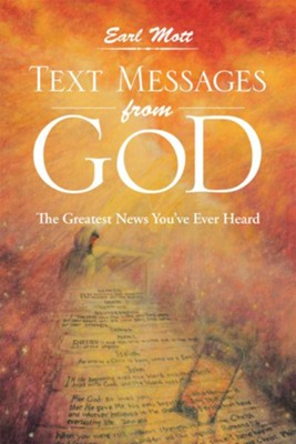 Text Messages From God: The Greatest News You've Ever Heard - eBook  -     By: Earl Mott