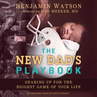 The New Dad's Playbook: Gearing Up for the Biggest Game of Your Life - unabridged audiobook on CD  -     Narrated By: Kevin Kinerly     By: Benjamin Watson