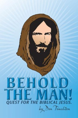 Behold the Man!: Quest for the Biblical Jesus. - eBook  -     By: Don Touchton