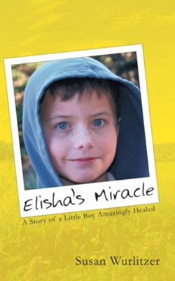 Elisha's Miracle: A Story of a Little Boy Amazingly Healed - eBook  -     By: Susan Wurlitzer