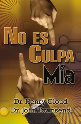 No es mi culpa: Who's to Blame? People, Circumstances or DNA?The No-Excuse Plan to put you in Charge of Your Life - eBook  -     By: Dr. Henry Cloud, John Townsend