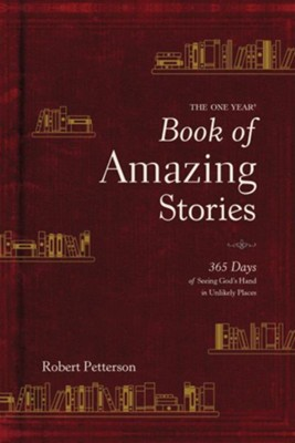 The One Year Book of Amazing Stories:365 Days of Seeing God's Hand in Unlikely Places  -     By: Robert Petterson