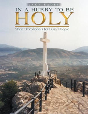 In a Hurry to Be Holy: Short Devotionals for Busy People - eBook  -     By: Jack Eades