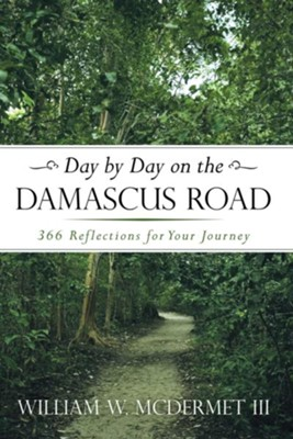 Day by Day on the Damascus Road: 366 Reflections for Your Journey - eBook  -     By: William McDermet III