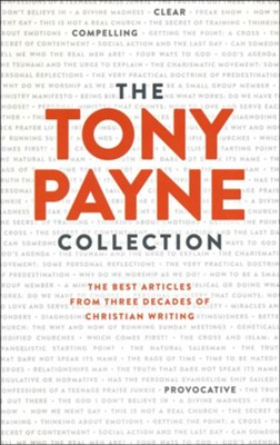 The Tony Payne Collection: The Best Articles From Three Decades of Christian Writing  -     By: Tony Payne