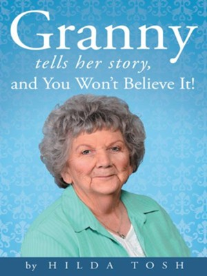 Granny Tells Her Story, and You Wont Believe It! - eBook  -     By: Hilda Tosh