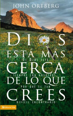 Dios esta mas cerca de lo que crees: This Can Be the Greatest Moment of Your Life Because This Moment Is the Place Where You Can Meet God - eBook  -     By: John Ortberg