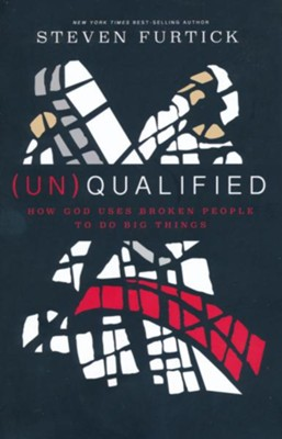 (Un)Qualified: How God Uses Broken People to Do Big Things  -     By: Steven Furtick