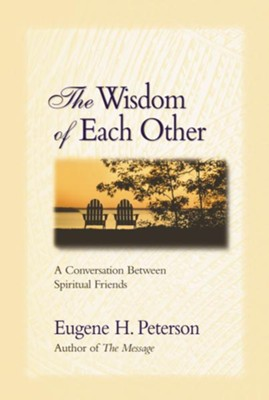 The Wisdom of Each Other  -     By: Eugene H. Peterson