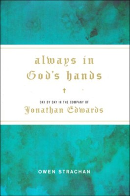 Always in God's Hands: Day by Day in the Company of Jonathan Edwards  -     By: Owen Strachan