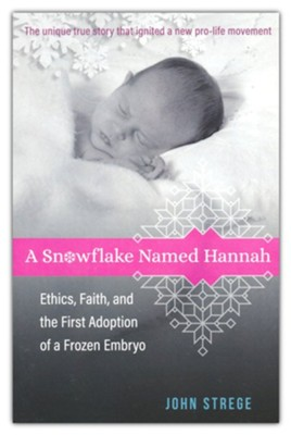 A Snowflake Named Hannah: Ethics, Faith, and the First Adoption of a Frozen Embryo  -     By: John Strege