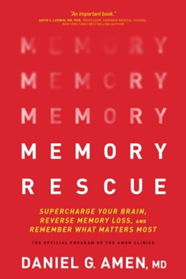 Memory Rescue: Supercharge Your Brain, Reverse Memory Loss, and Remember What Matters Most, Softcover  -     By: Dr. Daniel G. Amen