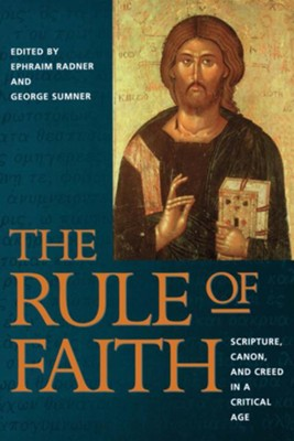The Rule of Faith: Scripture, Canon, and Creed in a Critical Age - eBook  -     By: Ephraim Radner