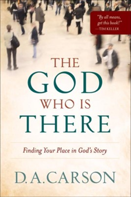 God Who Is There, The: Finding Your Place in God's Story - eBook  -     By: D.A. Carson