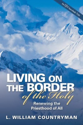 Living on the Border of the Holy: Renewing the Priesthood of All - eBook  -     By: L. William Countryman