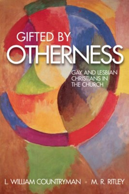 Gifted by Otherness: Gay and Lesbian Christians in the Church - eBook  -     By: L. William Coutryman, M.R. Ritley