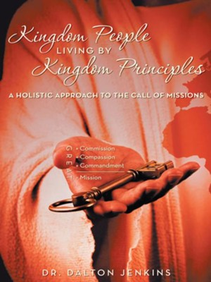 Kingdom People Living by Kingdom Principles: A Holistic Approach to the Call of Missions - eBook  -     By: Dalton Jenkins