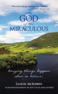 The God of the Miraculous: Amazing Things Happen When We Believe - eBook  -     By: Samuel McKibben